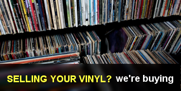 selling your vinyl? we're buying