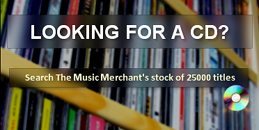 Looking for a CD? Search the Music Merchant's stock of 25000 titles